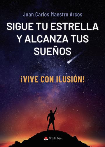 Sigue tu estrella y alcanza tus sueños|Juan Carlos Maestro